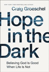 Hope in the Dark: Believing God Is Good When Life Is Not - eBook