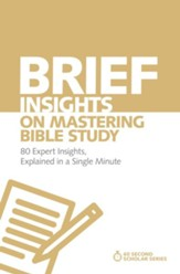 Brief Insights on Mastering Bible Study: 80 Expert Insights on the Bible, Explained in a Single Minute - eBook