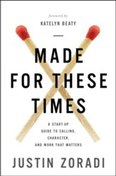 Made for These Times: A Start-Up Guide to Calling, Character, and Work That Matters - eBook