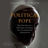 The Political Pope: How Pope Francis Is Delighting the Liberal Left and Abandoning Conservatives - unabridged audiobook on CD
