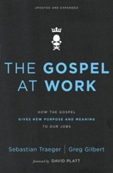 The Gospel at Work: How the Gospel Gives New Purpose and Meaning to Our Jobs / Enlarged - eBook