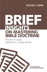 Brief Insights on Mastering Bible Doctrine: 80 Expert Insights on the Bible, Explained in a Single Minute - eBook