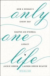 Only One Life: How a Woman's Every Day Shapes an Eternal Legacy - eBook