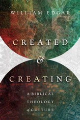 Created and Creating: A Biblical Theology of Culture - eBook