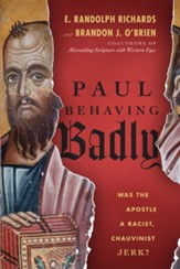Paul Behaving Badly: Was the Apostle a Racist, Chauvinist Jerk? - eBook