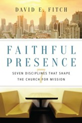 Faithful Presence: Seven Disciplines That Shape the Church for Mission - eBook