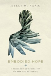 Embodied Hope: A Theological Meditation on Pain and Suffering - eBook