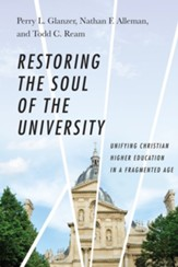 Restoring the Soul of the University: Unifying Christian Higher Education in a Fragmented Age - eBook