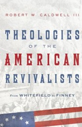 Theologies of the American Revivalists: From Whitefield to Finney - eBook