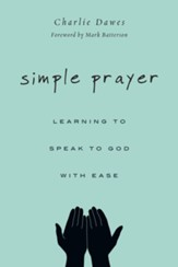 Simple Prayer: Learning to Speak to God with Ease - eBook