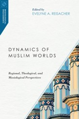 Dynamics of Muslim Worlds: Regional, Theological, and Missiological Perspectives - eBook