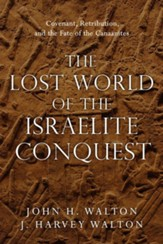 The Lost World of the Israelite Conquest: Covenant, Retribution, and the Fate of the Canaanites - eBook