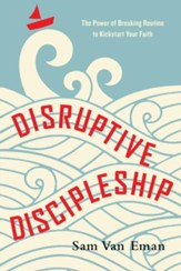 Disruptive Discipleship: The Power of Breaking Routine to Kickstart Your Faith - eBook
