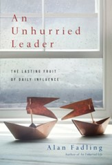An Unhurried Leader: The Lasting Fruit of Daily Influence - eBook