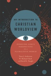An Introduction to Christian Worldview: Pursuing God's Perspective in a Pluralistic World - eBook