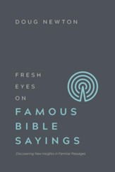 Fresh Eyes on Famous Bible Sayings: Discovering New Insights in Familiar Passages - eBook