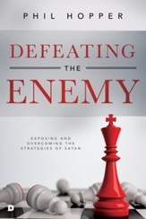 Defeating the Enemy: Exposing and Overcoming the Strategies of Satan - eBook