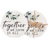 Together We Have It All Coasters, Set of 4
