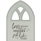 Love Grows In Houses Just Like This Plaque, Window