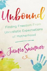 Unbound: Finding Freedom from Unrealistic Expectations of Motherhood - eBook