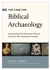 The Case for Biblical Archaeology: Uncovering the Historical Record of God's Old Testament People