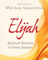 Elijah - Women's Bible Study Participant Workbook: Spiritual Stamina in Every Season - eBook