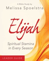Elijah - Women's Bible Study Leader Guide: Spiritual Stamina in Every Season - eBook