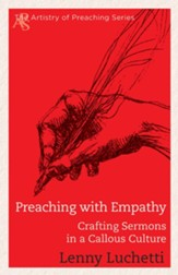 Preaching with Empathy: Crafting Sermons in a Callous Culture - eBook