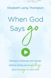 When God Says Go: Rising to Challenge and Change without Losing Your Confidence, Your Courage, or Your Cool - eBook
