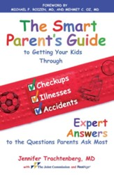 The Smart Parent's Guide: Getting Your Kids Through Checkups, Illnesses, and Accidents - eBook