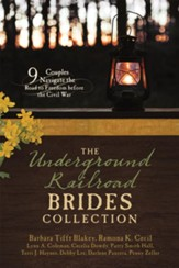 The Underground Railroad Brides Collection: 9 Couples Navigate the Road to Freedom Before the Civil War - eBook