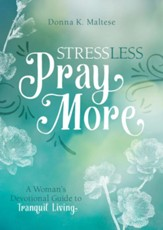 Stress Less, Pray More: A Woman's Devotional Guide to Tranquil Living - eBook