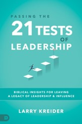 Passing the 21 Tests of Leadership: Biblical Insights for Leaving a Legacy of Leadership and Influence - eBook