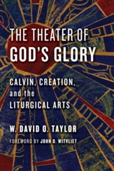 The Theater of God's Glory: Calvin, Creation, and the Liturgical Arts - eBook