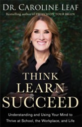 Think, Learn, Succeed: Understanding and Using Your Mind to Thrive at School, the Workplace, and Life - eBook