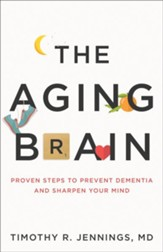 The Aging Brain: Proven Steps to Prevent Dementia and Sharpen Your Mind - eBook