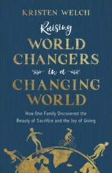 Raising World Changers in a Changing World: How One Family Discovered the Beauty of Sacrifice and the Joy of Giving - eBook
