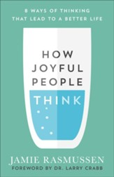 How Joyful People Think: 8 Ways of Thinking That Lead to a Better Life - eBook