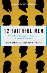 12 Faithful Men: Portraits of Courageous Endurance in Pastoral Ministry - eBook