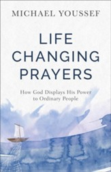 Life-Changing Prayers: How God Displays His Power to Ordinary People - eBook