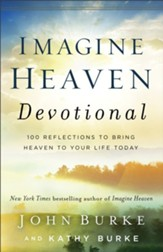 Imagine Heaven Devotional: 100 Reflections to Bring Heaven to Your Life Today - eBook