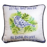 Let All That You Do Be Done In Love, Bird, Pillow