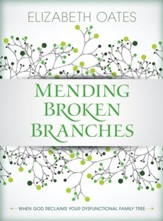 Mending Broken Branches: When God Reclaims Your Dysfunctional Family Tree - eBook