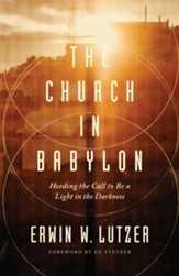 The Church in Babylon: Heeding the Call to Be a Light in Darkness - eBook