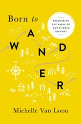 Born to Wander: Recovering the Value of Our Pilgrim Identity - eBook