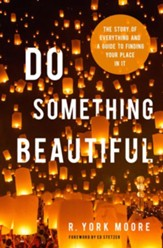 Do Something Beautiful: The Story of Everything and a Guide to Finding Your Place In It - eBook