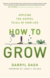 How to Grow: Applying the Gospel to All of Your Life - eBook