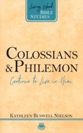 Colossians & Philemon: Continue to Live in Him