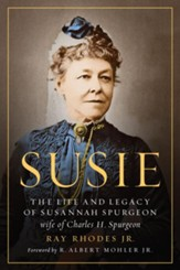 Susie: The Life and Legacy of Susannah Spurgeon, wife of Charles H. Spurgeon - eBook