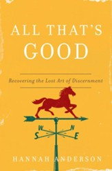 All That's Good: Recovering the Lost Art of Discernment - eBook